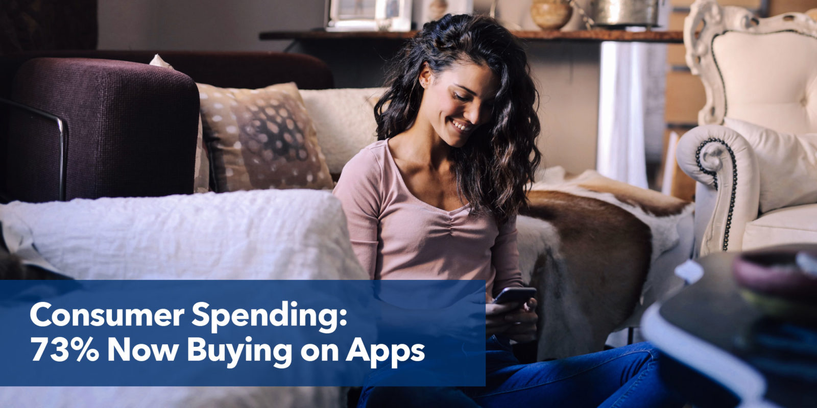 Consumer spending: 73% now buying on apps.
