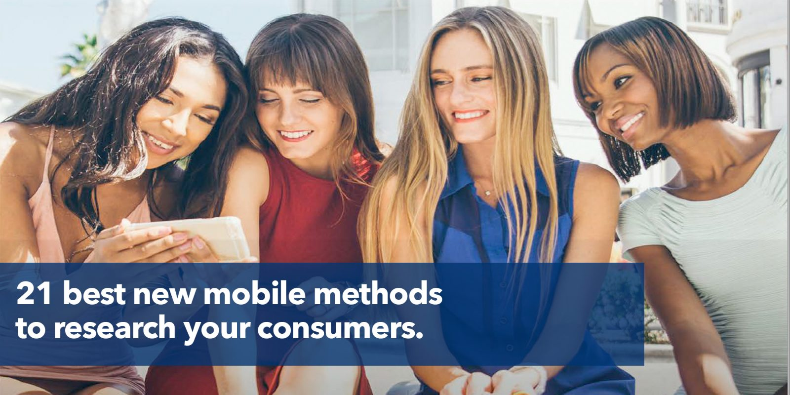 21 best new mobile methods to research your customers.