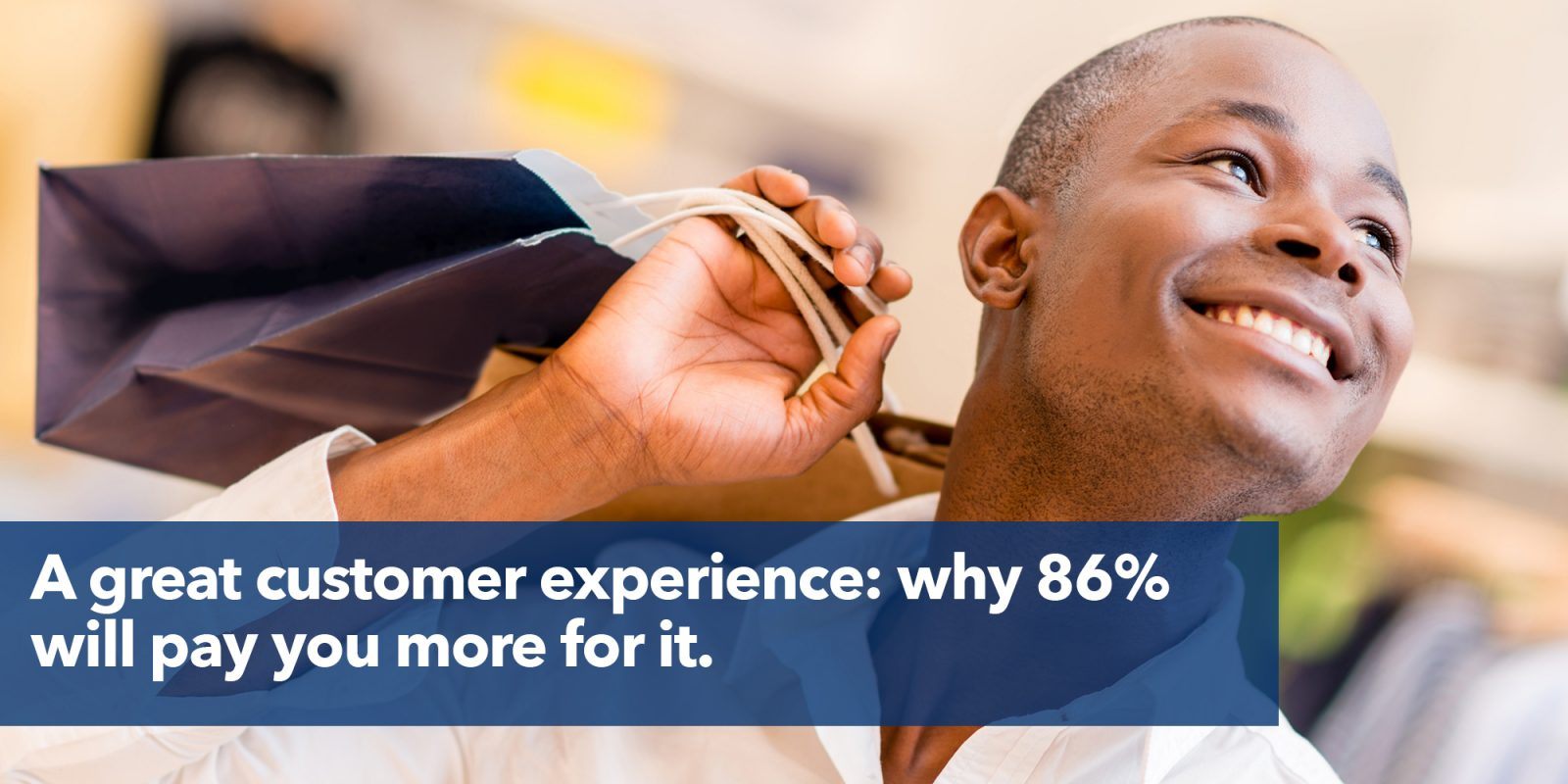 A great customer experience: why 86% will pay you more for it.
