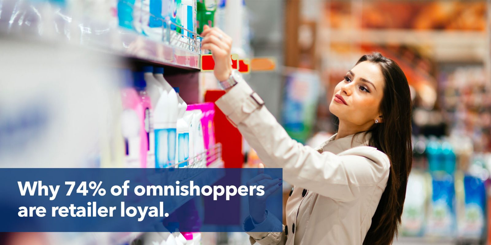 Why 74% of omnishoppers are retailer loyal.