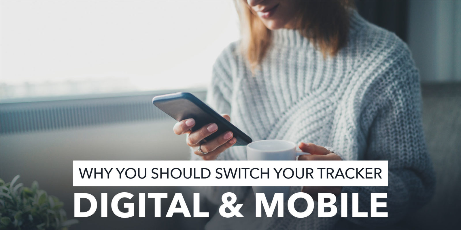 Why you should switch your tracker: digital & mobile.