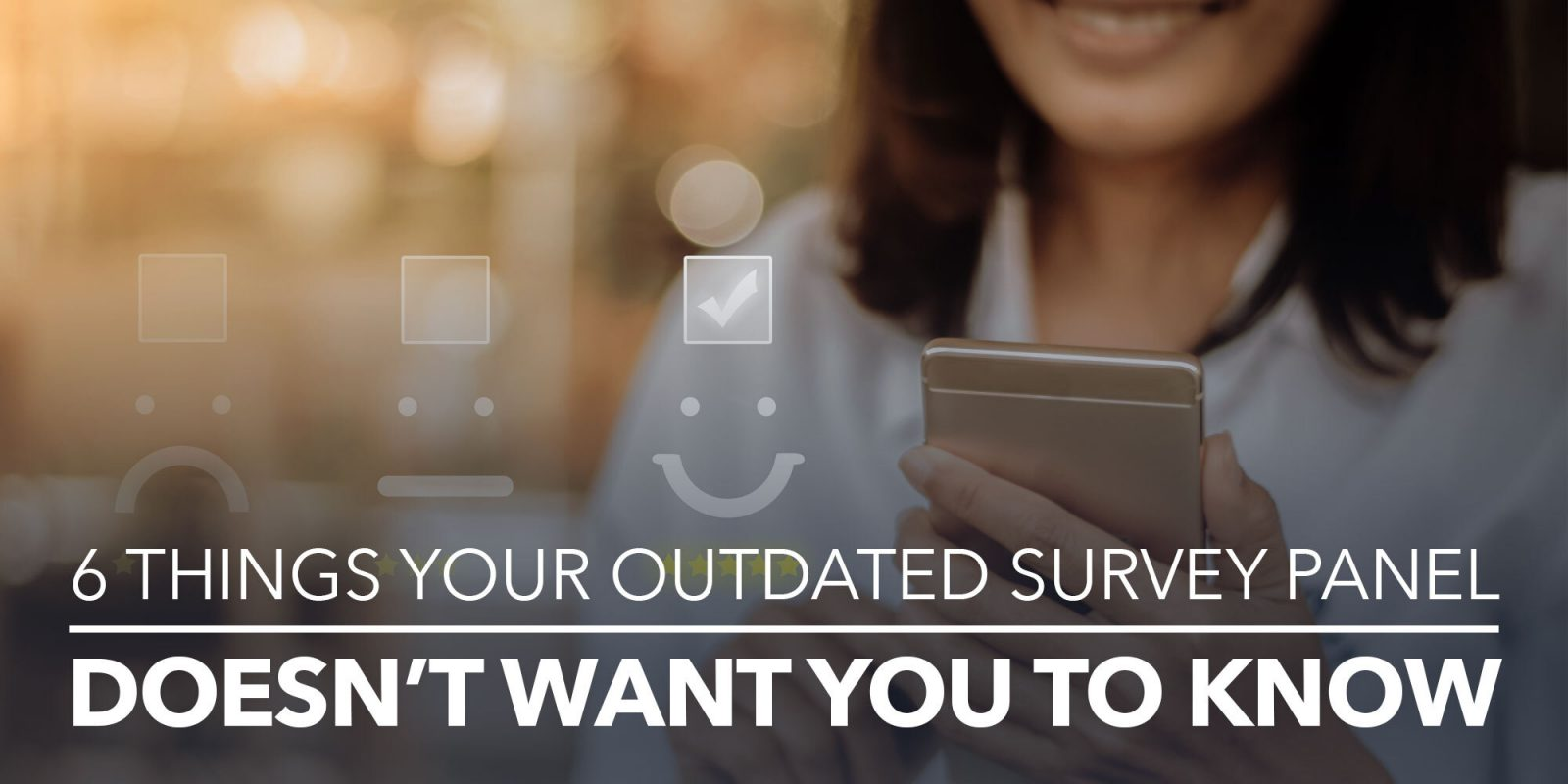 6 things your outdated survey panel doesn't want you to know.