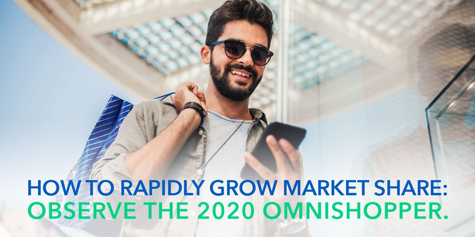 How to rapidly grow market share: observe the 2020 omnishopper.
