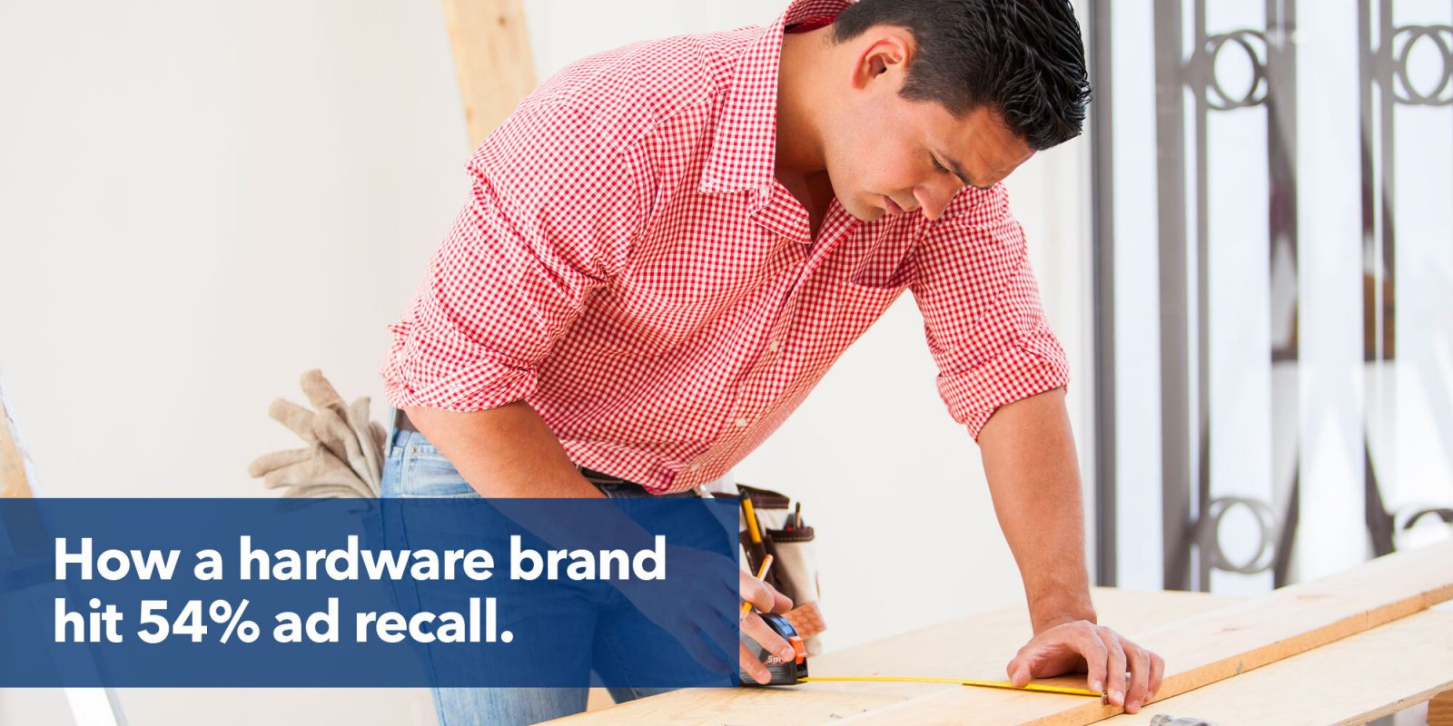 How a hardware brand hit 54% ad recall.