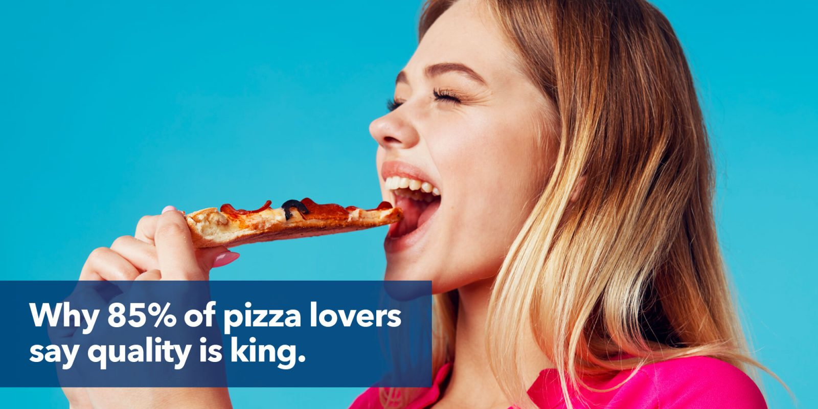 Why 85% of pizza lovers say quality is king.