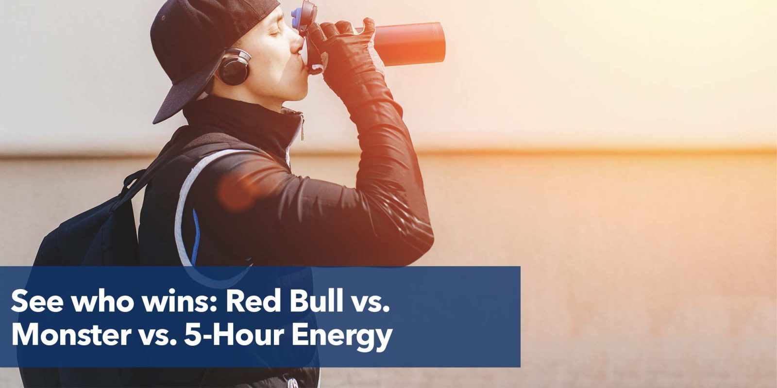 See who wins: Red Bull vs. Monster vs. 5-Hour Energy.