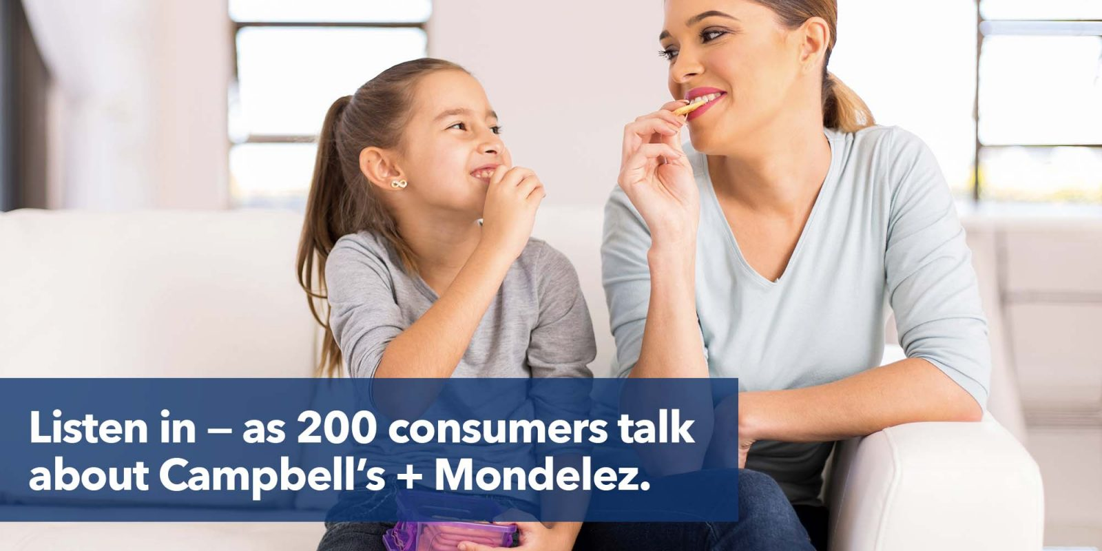 Listen in — as 200 consumers talk about Campbell's + Mondelez.