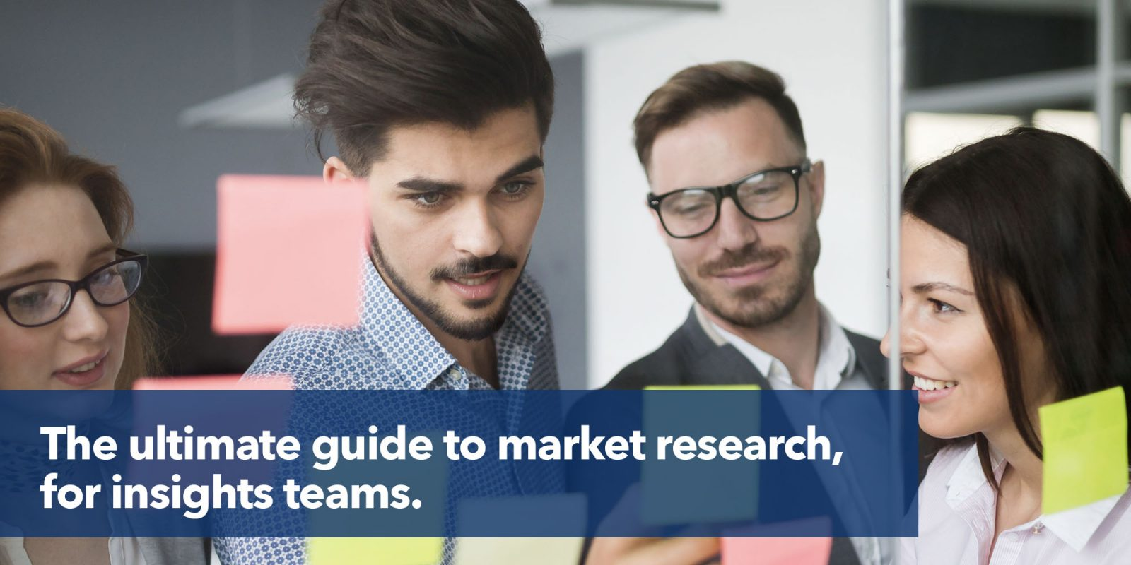 The ultimate guide to market research, for insights teams.