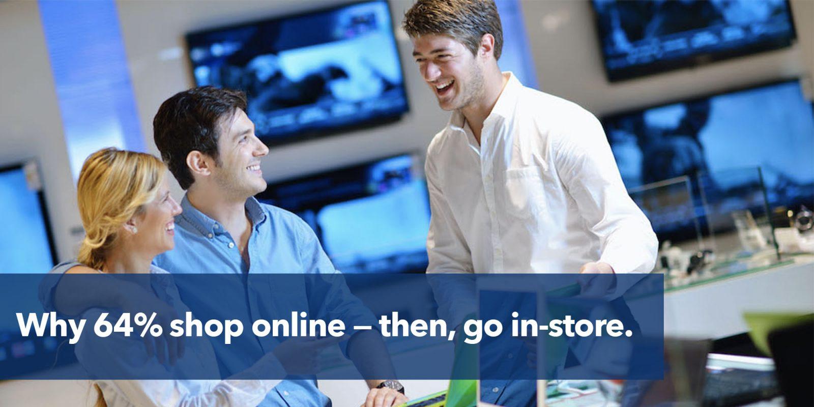 Why 64% shop online — then, go visit a store.
