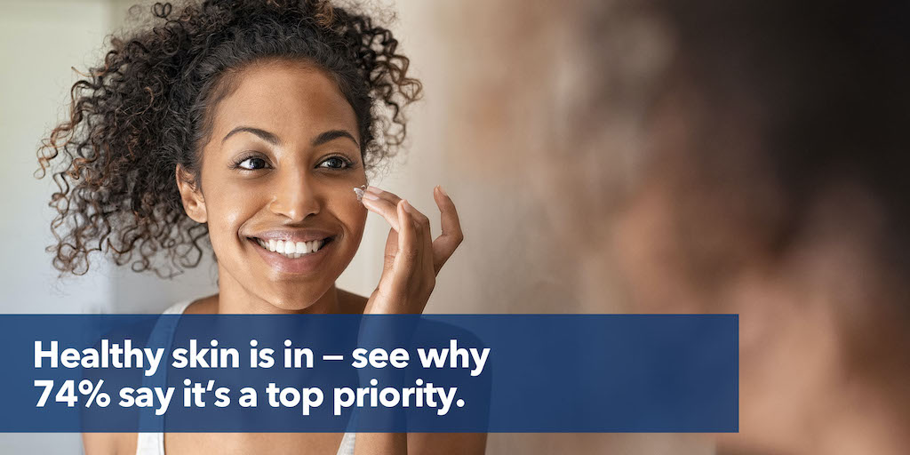 Healthy skin is in — see why 74% say it's a top priority.